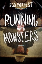 Running with Monsters - A Memoir ebook by Bob Forrest,Albo Michael