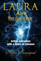 Laura and The God Code ebook by Anton Swanepoel
