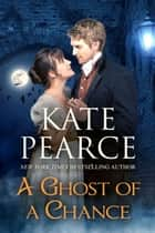 A Ghost of a Chance ebook by Kate Pearce