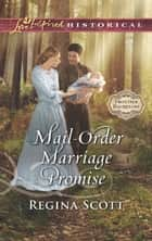 Mail-Order Marriage Promise (Mills & Boon Love Inspired Historical) (Frontier Bachelors, Book 6) eBook by Regina Scott