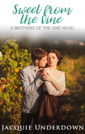 Sweet From The Vine ebook by Jacquie Underdown