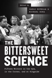 The Bittersweet Science - Fifteen Writers in the Gym, in the Corner, and at Ringside ebook by