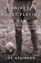 Memoirs of a Rugby-Playing Man ebook by Jay Atkinson