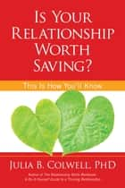 Is Your Relationship Worth Saving? ebook by Julia B. Colwell, PhD