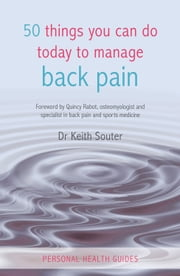50 Things You Can Do Today to Manage Back Pain ebook by Dr. Dr. Keith Souter
