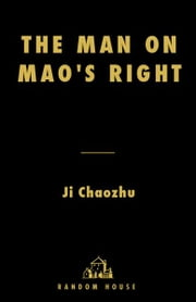 The Man on Mao's Right - From Harvard Yard to Tiananmen Square, My Life Inside China's Foreign Ministry ebook by Ji Chaozhu