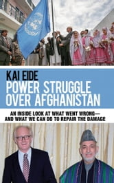 Power Struggle Over Afghanistan - An Inside Look at What Went Wrong--and What We Can Do to Repair the Damage ebook by Kai Eide