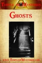Ghosts: The Truth ebook by TempleofMysteries.com
