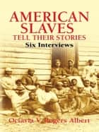 American Slaves Tell Their Stories ebook by Octavia V. Rogers Albert