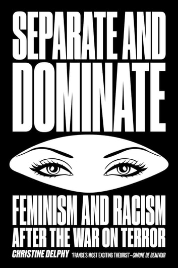 Separate and Dominate - Feminism and Racism after the War on Terror ebook by Christine Delphy