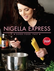 Nigella Express - Good Food, Fast ebook by Nigella Lawson