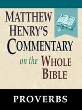 Matthew Henry's Commentary on the Whole Bible-Book of Proverbs ebook by Matthew Henry