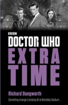 Doctor Who: Extra Time ebook by Richard Dungworth