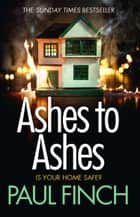 Ashes to Ashes: An unputdownable thriller from the Sunday Times bestseller (Detective Mark Heckenburg, Book 6) ebook by Paul Finch