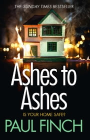 Ashes to Ashes: The Sunday Times bestseller returns with the most gripping book of 2017! (Detective Mark Heckenburg, Book 6) ebook by Paul Finch
