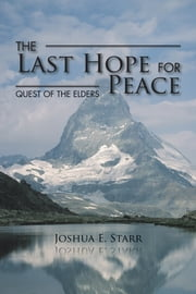 The Last Hope for Peace - Quest of the Elders ebook by Joshua E. Starr