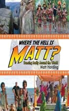 Where the Hell is Matt? ebook by Matt Harding