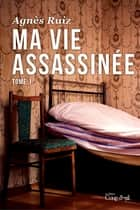Ma vie assassinée tome 1 ebook by Agnès Ruiz
