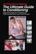 No Holds Barred Fighting: The Ultimate Guide to Conditioning ebook by Mark Hatmaker