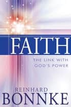 Faith: The Link with God's Power ebook by Reinhard Bonnke
