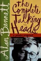 The Complete Talking Heads ebook by Alan Bennett