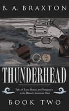 Thunderhead: Tales of Love, Honor, and Vengeance in the Historic American West, Book Two ekitaplar by B. A. Braxton