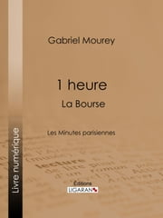 1 heure : La Bourse - Les Minutes parisiennes ebook by Kobo.Web.Store.Products.Fields.ContributorFieldViewModel