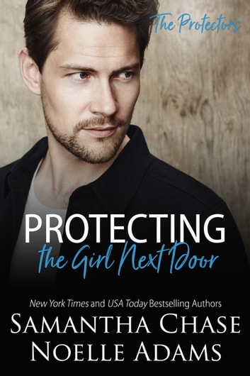 Protecting the Girl Next Door - The Protectors, #3 ebook by Samantha Chase,Noelle Adams