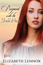 Pregnant With the Sheik's Heir ebook by Elizabeth Lennox