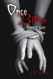 Once Bitten, Twice Shy - (Bitten, Book 2) ebook by C.C. Wood