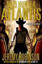 Nazi Hunter: Atlantis (A SecondWorld Thriller) ebook by Jeremy Robinson