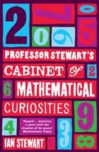 Professor Stewart's Cabinet of Mathematical Curiosities ebook by Professor Ian Stewart
