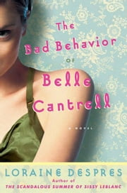 The Bad Behavior of Belle Cantrell ebook by Loraine Despres