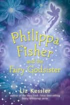 Philippa Fisher's Fairy Godsister ebook by Liz Kessler