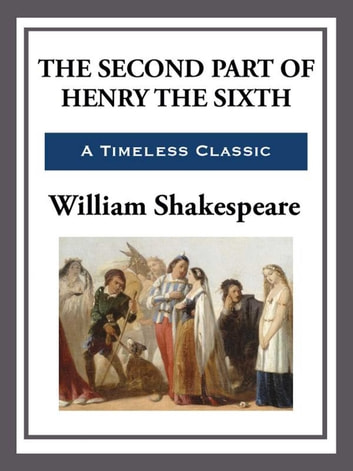 The Second Part of King Henry the Sixth ebook by William Shakespeare