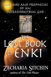 The Lost Book of Enki: Memoirs and Prophecies of an Extraterrestrial god - Memoirs and Prophecies of an Extraterrestrial god ebook by Zecharia Sitchin