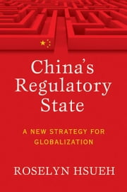 China's Regulatory State - A New Strategy for Globalization ebook by Roselyn Hsueh