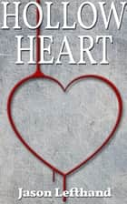 Hollow Heart ebook by Jason Lefthand