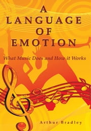 A Language of Emotion - What Music Does and How it Works ebook by Arthur Bradley