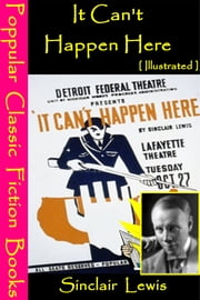 It Cant Happen Here [ Illustrated ] ebook by Sinclair Lewis