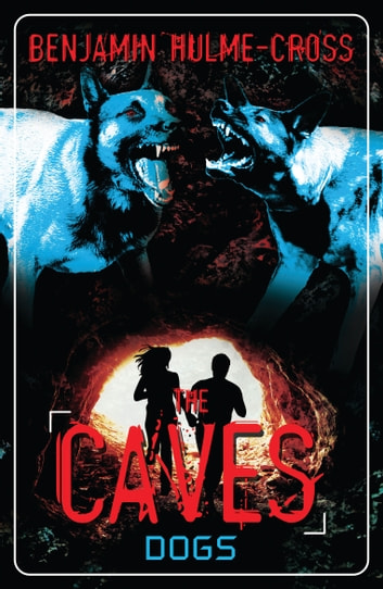 The Caves: Dogs - The Caves 2 ebook by Mr Benjamin Hulme-Cross