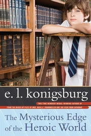 The Mysterious Edge of the Heroic World ebook by E.L. Konigsburg