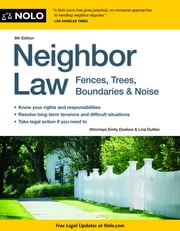 Neighbor Law - Fences, Trees, Boundaries & Noise ebook by Lina Guillen,Emily Doskow Attorney