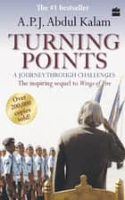 Turning Points : A Journey Through Challenges ebook by A.P.J Abdul Kalam