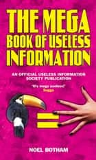 The Mega Book of Useless Information ebook by Noel Botham, The Useless Information Society