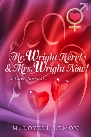 Mr. Wright Here! & Mrs. Wright Now! - A Love Journal... ebook by M. Lovell Lemon