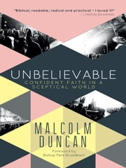 Unbelievable - Confident faith in a sceptical world ebook by Malcolm Duncan