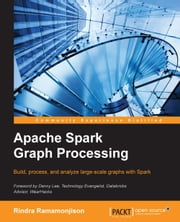 Apache Spark Graph Processing ebook by Rindra Ramamonjison