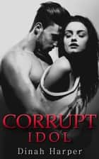 Corrupt Idol ebook by Dinah Harper