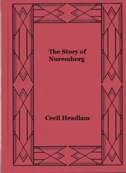 The Story of Nuremberg ebook by Cecil Headlam